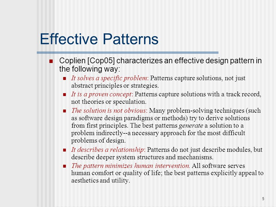 Effective Patterns Coplien [Cop05] characterizes an effective design pattern in the following way: